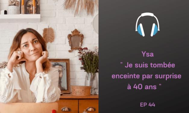 Ysa, Maman A 40 ans, entre émerveillements et regrets